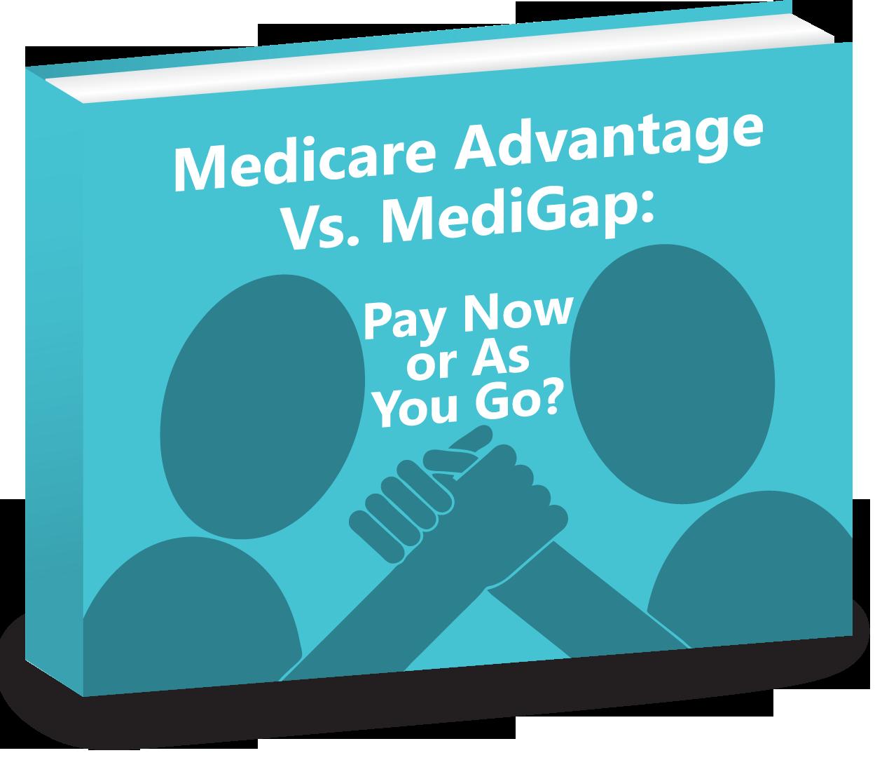Medicare Advantage Vs. MediGap: Pay Now or As You go?