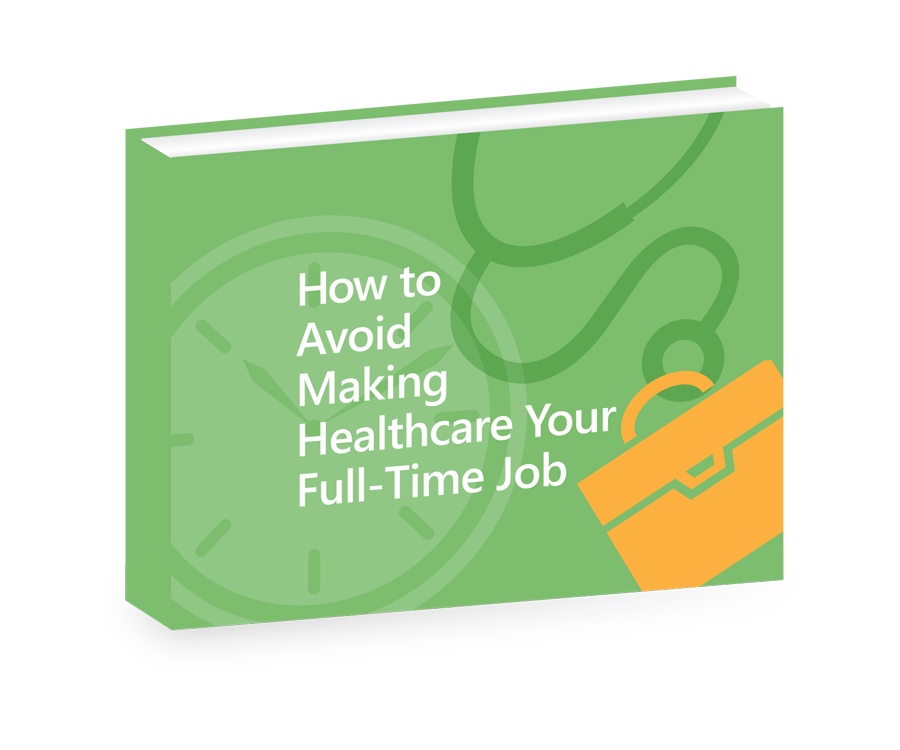 How to avoid Making Healthcare Your full-time job