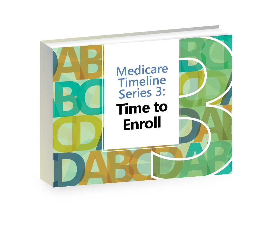 Medicare Timeline Series 3: Time to enroll